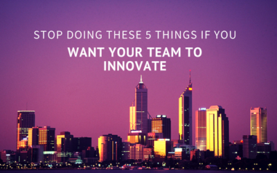 Stop Doing These 5 Things if You Want Your Team to Innovate